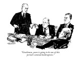 """Gentlemen, yours is going to be one of this period's seminal bankruptcies."" - New Yorker Cartoon Premium Giclee Print by William Hamilton"