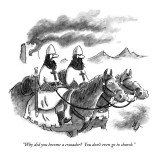 """Why did you become a crusader?  You don't even go to church."" - New Yorker Cartoon Premium Giclee Print by Frank Cotham"