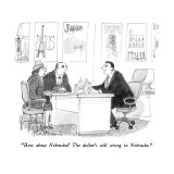 """How about Nebraska?  The dollar's still strong in Nebraska."" - New Yorker Cartoon Premium Giclee Print by Rip Matteson"