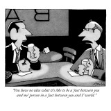 """""""You have no idea what it's like to be a 'just between you and me' person …"""" - New Yorker Cartoon Premium Giclee Print by William Haefeli"""