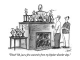 """Those?  Oh, just a few souvenirs from my bipolar-disorder days."" - New Yorker Cartoon Premium Giclee Print by Tom Cheney"