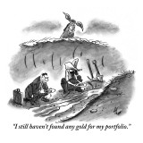 """I still haven't found any gold for my portfolio."" - New Yorker Cartoon Premium Giclee Print by Frank Cotham"