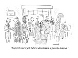"""I haven't read it yet, but I've downloaded it from the Internet."" - New Yorker Cartoon Premium Giclee Print by Robert Mankoff"