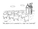 """My platform can be summarized in a single word: Leadership!"" - New Yorker Cartoon Premium Giclee Print by Robert Mankoff"