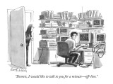 """Dennis, I would like to talk to you for a minute—off-line."" - New Yorker Cartoon Premium Giclee Print by Mort Gerberg"