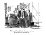 """I'll level with you, Charlie.  I'm going to let money get in the way of o…"" - New Yorker Cartoon Premium Giclee Print by Bernard Schoenbaum"