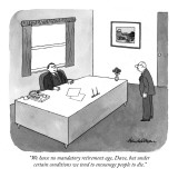 """We have no mandatory retirement age, Dave, but under certain conditions w…"" - New Yorker Cartoon Premium Giclee Print by J.B. Handelsman"