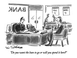 """Do you want the loan to go or will you spend it here?"" - New Yorker Cartoon Premium Giclee Print by Eric Teitelbaum"