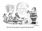 """Just how do you propose to pay for this giveaway?"" - New Yorker Cartoon Premium Giclee Print by Mike Twohy"