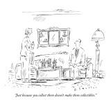 """Just because you collect them doesn't make them collectibles."" - New Yorker Cartoon Premium Giclee Print by Barbara Smaller"