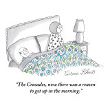 """""""The Crusades, now there was a reason to get up in the morning."""" - New Yorker Cartoon Premium Giclee Print by Victoria Roberts"""