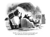 """I'd like to hear less talk about animal rights and more talk about animal…"" - New Yorker Cartoon Premium Giclee Print by Lee Lorenz"