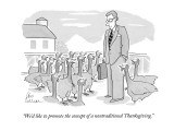 """We'd like to promote the concept of a nontraditional Thanksgiving."" - New Yorker Cartoon Premium Giclee Print by Leo Cullum"