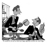 """It would be nice if we had marriage equality within our marriage."" - New Yorker Cartoon Premium Giclee Print by William Haefeli"
