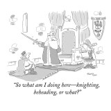 """So what am I doing here—knighting, beheading, or what?"" - New Yorker Cartoon Premium Giclee Print by Mark Thompson"