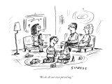 """We do all our own parenting."" - New Yorker Cartoon Premium Giclee Print by David Sipress"