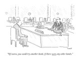 """Of course, you could try another bank, if there were any other banks."" - New Yorker Cartoon Premium Giclee Print by Robert Mankoff"