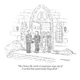 """Oh, I know He works in mysterious ways, but if I worked that mysteriously…"" - New Yorker Cartoon Premium Giclee Print by Robert Mankoff"