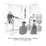 """Good morning, everybody.  My name is Donald, and I'll be your judge today."" - New Yorker Cartoon Premium Giclee Print by James Stevenson"