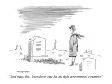 """Good news, hon.  Your doctor now has the right to recommend treatment."" - New Yorker Cartoon Premium Giclee Print by Mick Stevens"