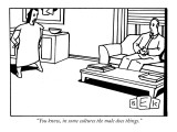 """You know, in some cultures the male does things."" - New Yorker Cartoon Premium Giclee Print by Bruce Eric Kaplan"