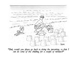 """Dad, would you please go back to doing the parenting, so that I can do so…"" - New Yorker Cartoon Premium Giclee Print by Jack Ziegler"