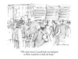 """The only reason I would take my husband to Paris would be to hide the body."" - New Yorker Cartoon Premium Giclee Print by Michael Crawford"