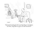 """Instead of waiting for the next big thing to transform our lives, why don…"" - New Yorker Cartoon Premium Giclee Print by Robert Mankoff"
