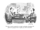 """In order to remain competitive in today's marketplace, Bentham, I'm afrai…"" - New Yorker Cartoon Premium Giclee Print by Mike Twohy"