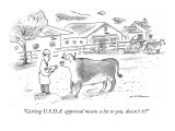 """Getting U.S.D.A. approval means a lot to you, doesn't it?"" - New Yorker Cartoon Premium Giclee Print by Michael Maslin"