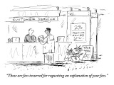 """Those are fees incurred for requesting an explanation of your fees."" - New Yorker Cartoon Premium Giclee Print by Barbara Smaller"