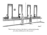 """""""You're aware, of course, that there's a substantial penalty for early wit…"""" - New Yorker Cartoon Premium Giclee Print by Tom Cheney"""