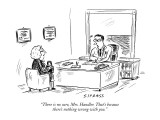 """""""There is no cure, Mrs. Handler. That's because there's nothing wrong with…"""" - New Yorker Cartoon Premium Giclee Print by David Sipress"""