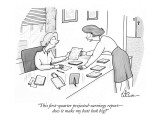 """""""This first-quarter projected-earnings report—does it make my butt look big?"""" - New Yorker Cartoon Premium Giclee Print by Leo Cullum"""