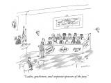 """Ladies, gentlemen, and corporate sponsors of the jury."" - New Yorker Cartoon Premium Giclee Print by Michael Maslin"