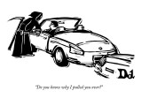 """Do you know why I pulled you over?"" - New Yorker Cartoon Premium Giclee Print by Drew Dernavich"