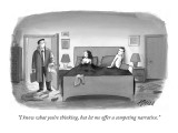 """I know what you're thinking, but let me offer a competing narrative."" - New Yorker Cartoon Premium Giclee Print by Harry Bliss"