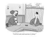 """I tell the truth, and sometimes it's funny."" - New Yorker Cartoon Premium Giclee Print by Peter C. Vey"