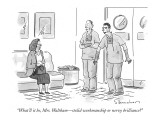 """What'll it be, Mrs. Waltham—stolid workmanship or nervy brilliance?"" - New Yorker Cartoon Premium Giclee Print by Danny Shanahan"