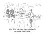 """And this is my cousin Dave, who handles the conventional wisdom."" - New Yorker Cartoon Premium Giclee Print by Robert Mankoff"