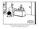 """""""I'm sorry, but we're going to have to act as if we have some kind of secu…"""" - New Yorker Cartoon Premium Giclee Print by Bruce Eric Kaplan"""