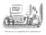 """How dare you—in a straightjacket, no less—psychoanalyze me."" - New Yorker Cartoon Premium Giclee Print by Frank Cotham"