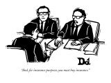 """""""And, for insurance purposes, you must buy insurance."""" - New Yorker Cartoon Premium Giclee Print by Drew Dernavich"""