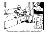 """Come on, honey, enough with the magic realism."" - New Yorker Cartoon Premium Giclee Print by Bruce Eric Kaplan"