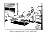 """Making a difference doesn't make a difference."" - New Yorker Cartoon Premium Giclee Print by Bruce Eric Kaplan"
