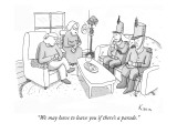 """""""We may have to leave you if there's a parade."""" - New Yorker Cartoon Premium Giclee Print by Zachary Kanin"""
