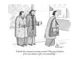 """I think the economy's turning around. That guy looked as if he were about…"" - New Yorker Cartoon Premium Giclee Print by Leo Cullum"