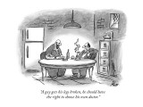 """A guy gets his legs broken, he should have the right to choose his own do…"" - New Yorker Cartoon Premium Giclee Print by Frank Cotham"