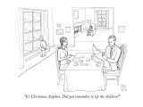 """It's Christmas, Stephen. Did you remember to tip the children?"" - New Yorker Cartoon Premium Giclee Print by Paul Noth"