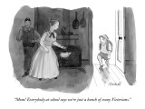 """Mom! Everybody at school says we're just a bunch of crazy Victorians."" - New Yorker Cartoon Premium Giclee Print by Marshall Hopkins"